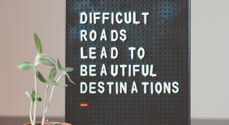 learn from your mistakes - Difficult roads lead to beautiful destinations - Inspiring Quotes