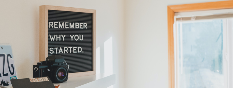 Remember why you started - Inspiring Quotes