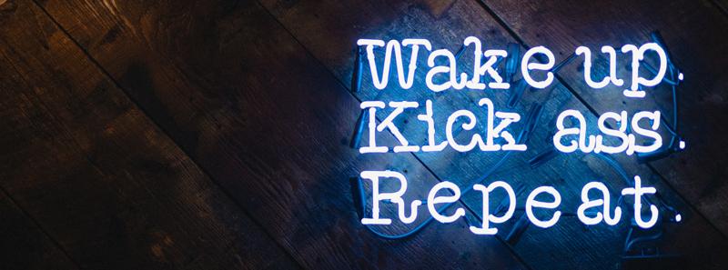 Wake up. Kick ass. Repeat. Inspiring Quotes